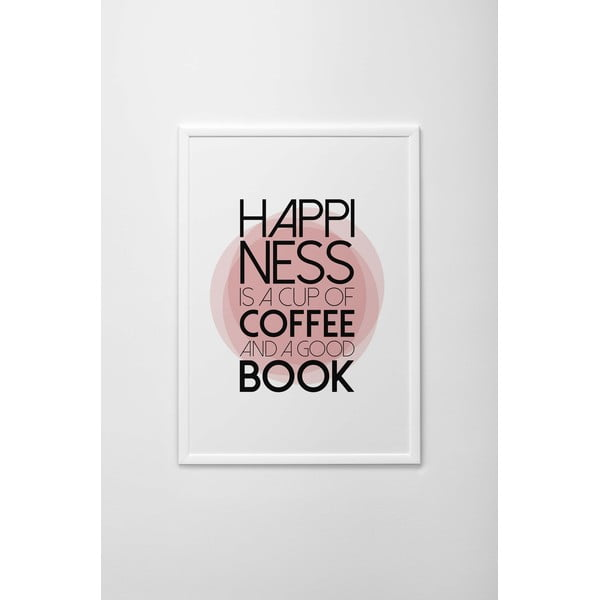 Autorský plakát Happiness Is a Cup of Coffee and a Good Book, vel. A3