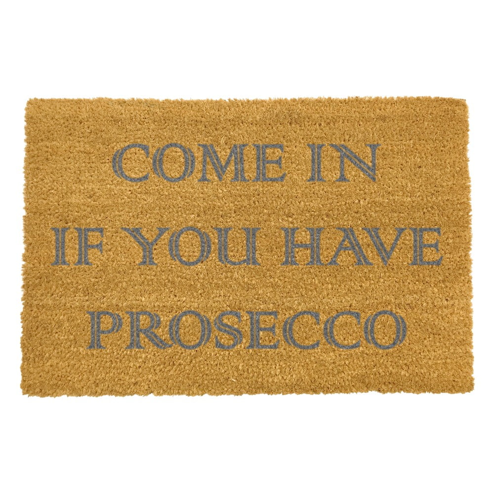 Rohožka z přírodního kokosového vlákna Artsy Doormats Come In If you Have Prosecco,40x60cm