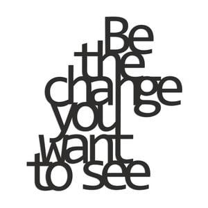 Samolepka na zeď Dekosign Be The Change You Want To See