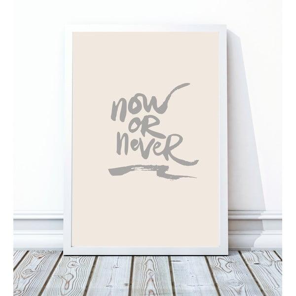 Zarámovaný plakát Now Or Never, 30x40 cm