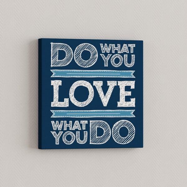 Obraz Dělej co miluješ, 33x33 cm