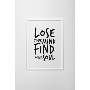 Autorský plakát Lose Your Mind, Find Your Soul, vel. A4