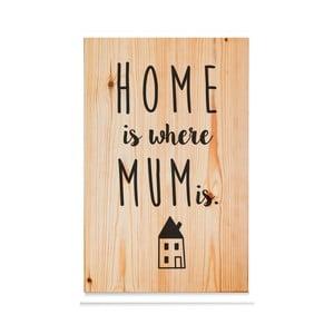 Dřevěná cedule Home is where mum is Natural