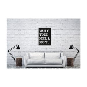 Nástěnná dekorace s nápisem Oyo Concept Why the Hell Not, 35 x 50 cm