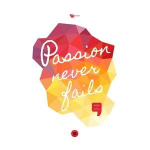 Plakát Passion never fails, 70x50 cm