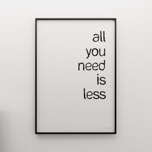 Plakát All you need is less, 100x70 cm