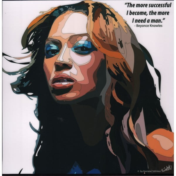 Obraz Beyonce - The more succesful I become, the more I need a man