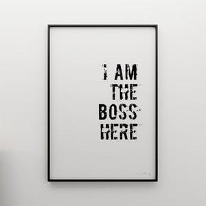 Plakát I am the boss here, 100x70 cm