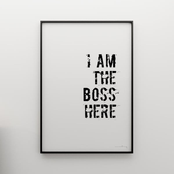 Plakát I am the boss here, 100x70 cm