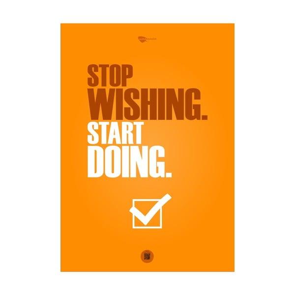 Plakát Stop wishing. Start doing, 70x50 cm