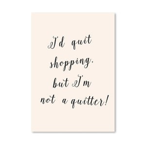 Poster Americanflat  Quit Shopping, 30 x 42 cm