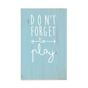 Dřevěná cedule Madera Don´t forget to play Azul
