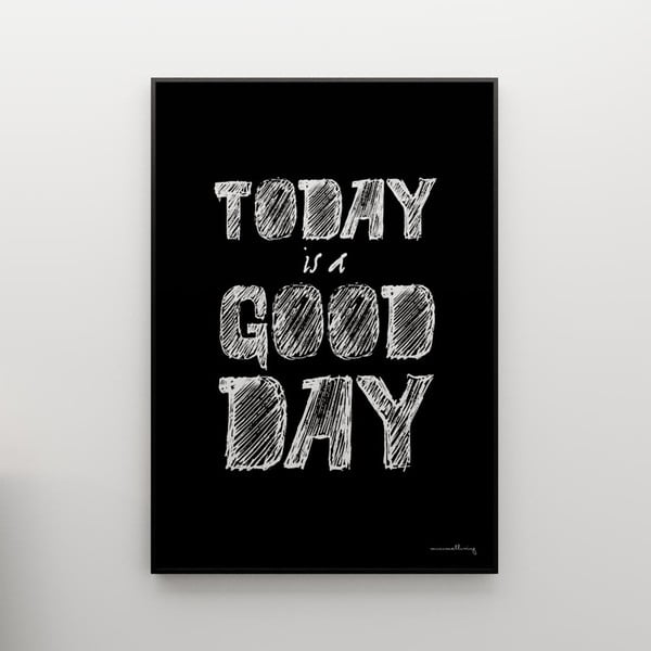 Plakát Today is a good day, 100x70 cm