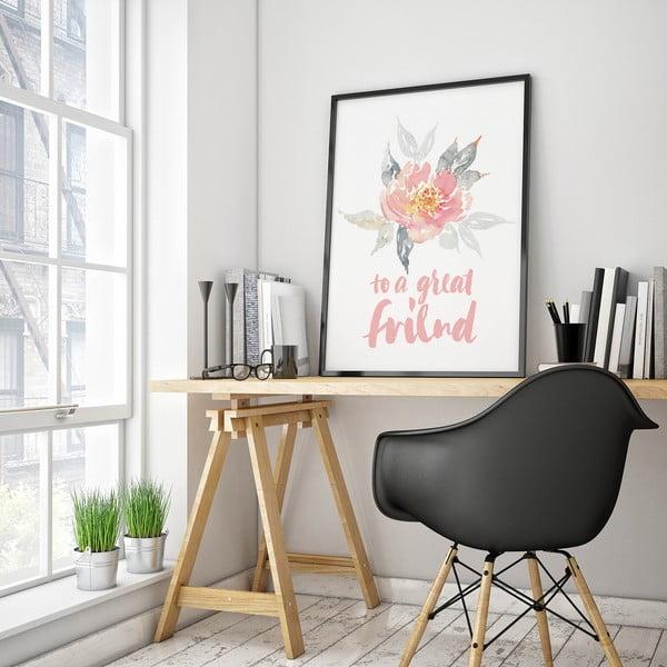 Plakát s květinou To A Great Friend, 30 x 40 cm