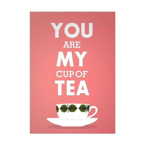 Plakát You Are My Cup Of Tea