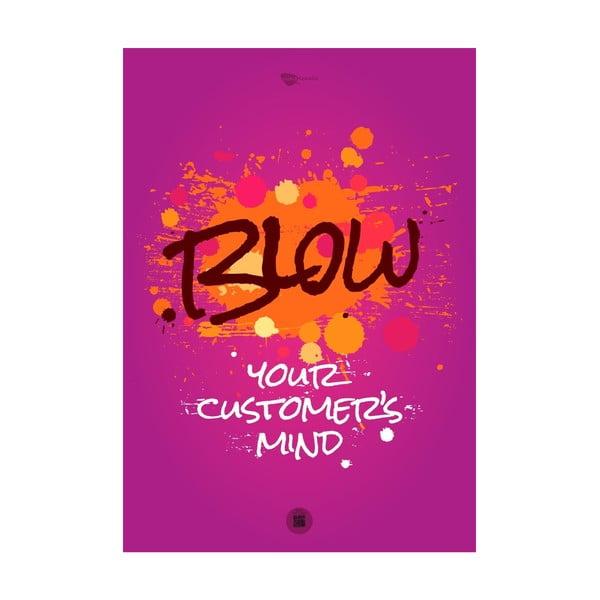 Plakát Blow your customer's mind, 70x50 cm