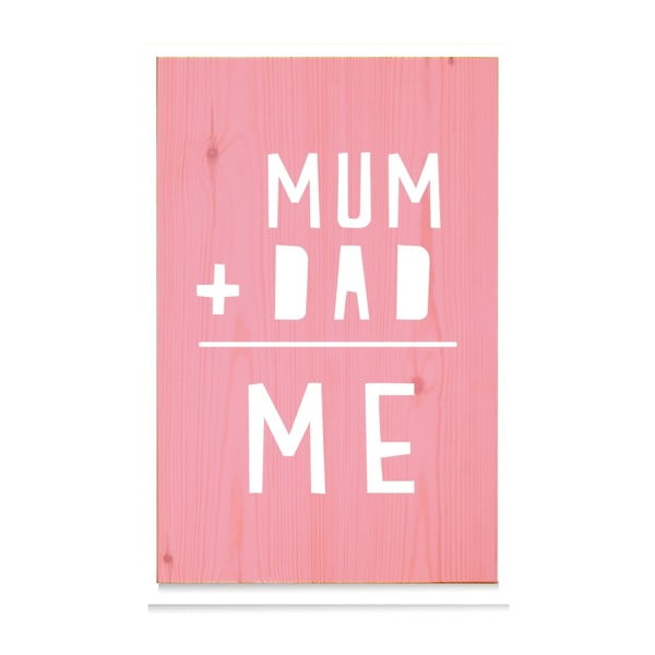 Dřevěná cedule Mum+Dad = Me Rosa