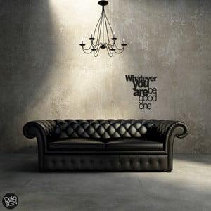 Samolepka na zeď Dekosign Whatever You Are Be Good One