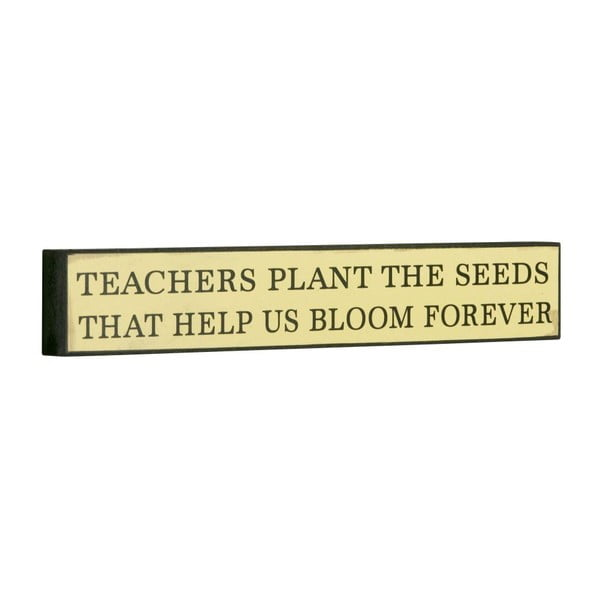Cedule Teachers plant the seeds, 5x30 cm