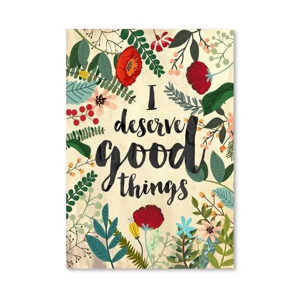 Plakát od Mia Charro - I Deserve Good Things