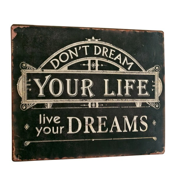 Cedule Don´t dream you life, 26x35 cm