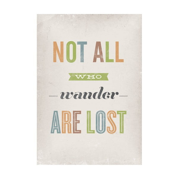 Plakát Not All Who Wander Are Lost