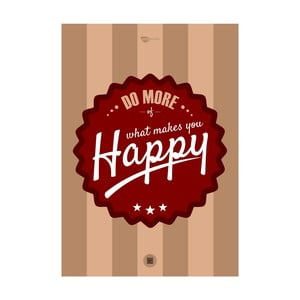 Plakát Do more of what makes you happy, 70x50 cm