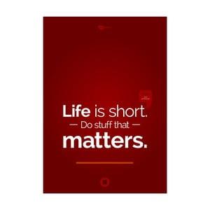 Plakát Life is short. Do stuff that matters, 70x50 cm