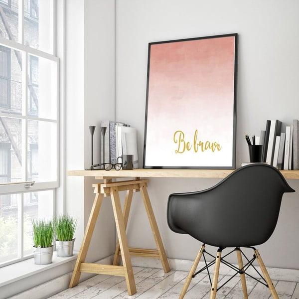 Plakát v dřevěném rámu Be brave, 38x28 cm