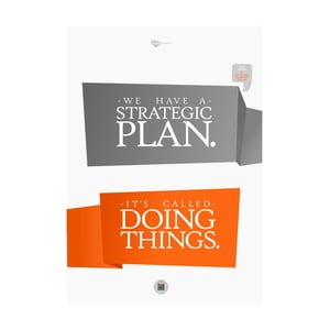 Plakát We have a strategy. It's called doing things, 70x50 cm