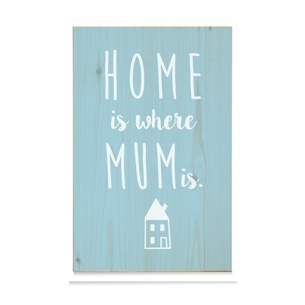 Dřevěná cedule Home is where mum is Azul