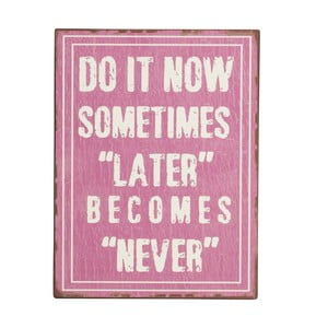 Cedule Do it now sometimes, 35x26 cm