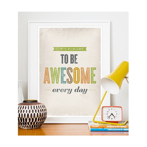 Plakát Don't Forget to Be Awesome Every Day