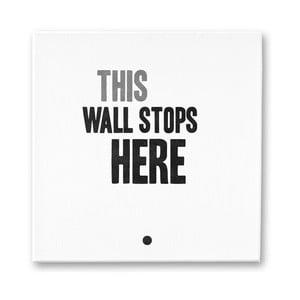Obraz na plátně This Wall Stops Here