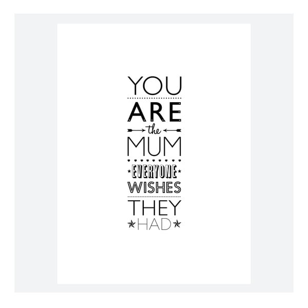 Plakát You Are The MUM Everone Wishes They Had, 30x40 cm
