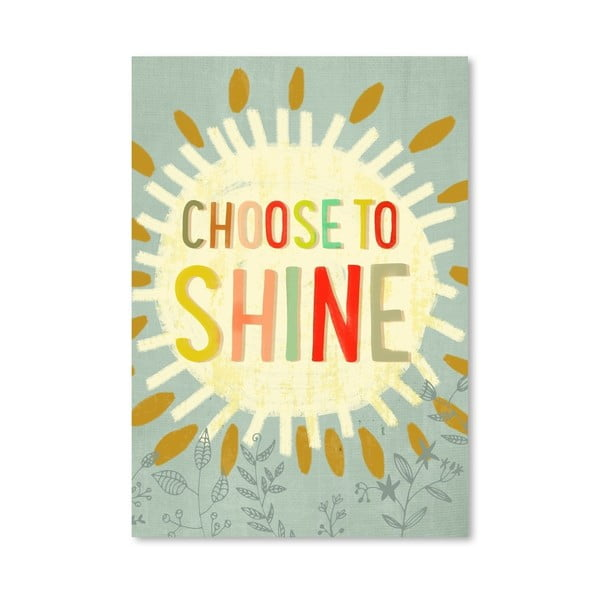Plakát od Mia Charro - Choose To Shine