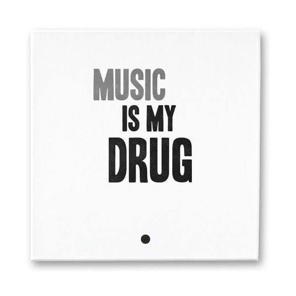 Obraz na plátně Music Is My Drug