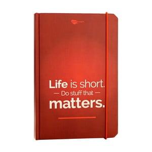 Zápisník z recyklovaného papíru Life is short. Do stuff that matters