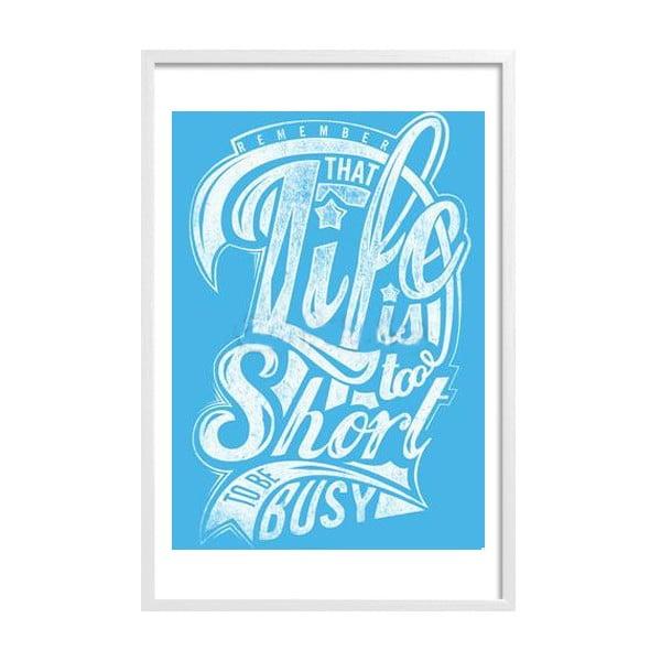 Zarámovaný plakát Life is Too Short, bílý rám
