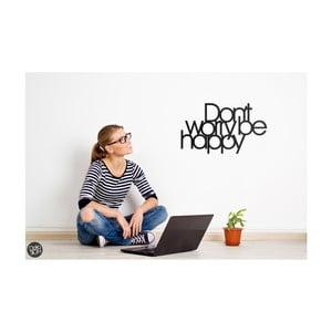 Samolepka na zeď Dekosign Don't Worry Be Happy