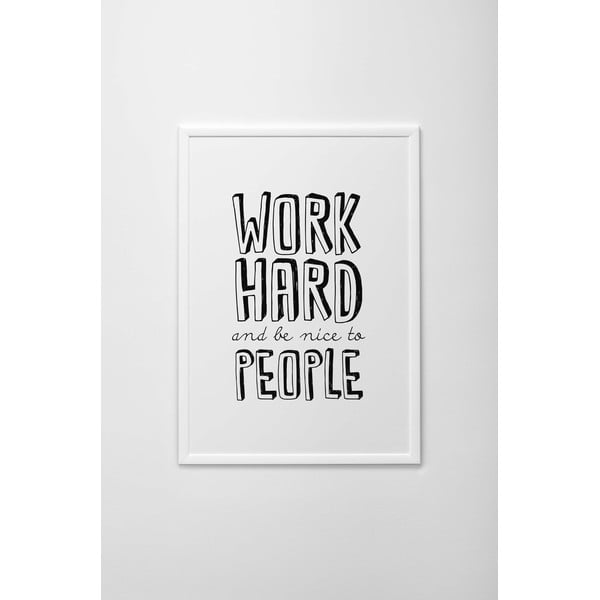 Autorský plakát Work Hard And Be Nice To People, vel. A3