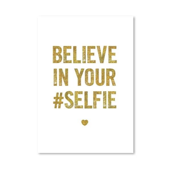 Plakát Believe in your Selfie, 42x60 cm
