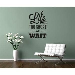 Samolepka na stěnu Wallvinil Life Is Short