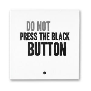 Obraz na plátně Do Not Press The Black Button