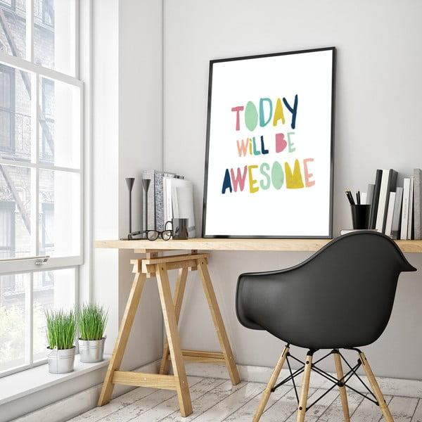 Plakát v dřevěném rámu Today will be awesome, 38x28 cm