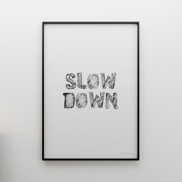 Plakát Slow down, 100x70 cm