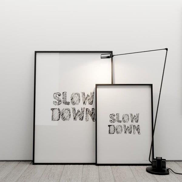 Plakát Slow down, 50x70 cm