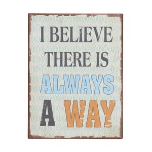 Cedule I believe there is always a way, 35x26 cm