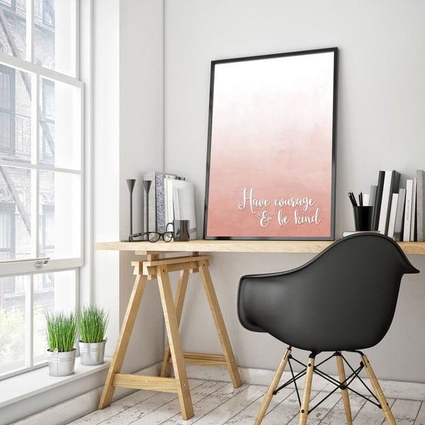 Plakát v dřevěném rámu Have courage, 38x28 cm