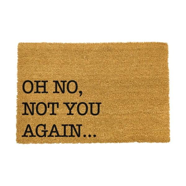 Covoraș intrare din fibre de cocos Artsy Doormats Oh No Not You Again, 40 x 60 cm